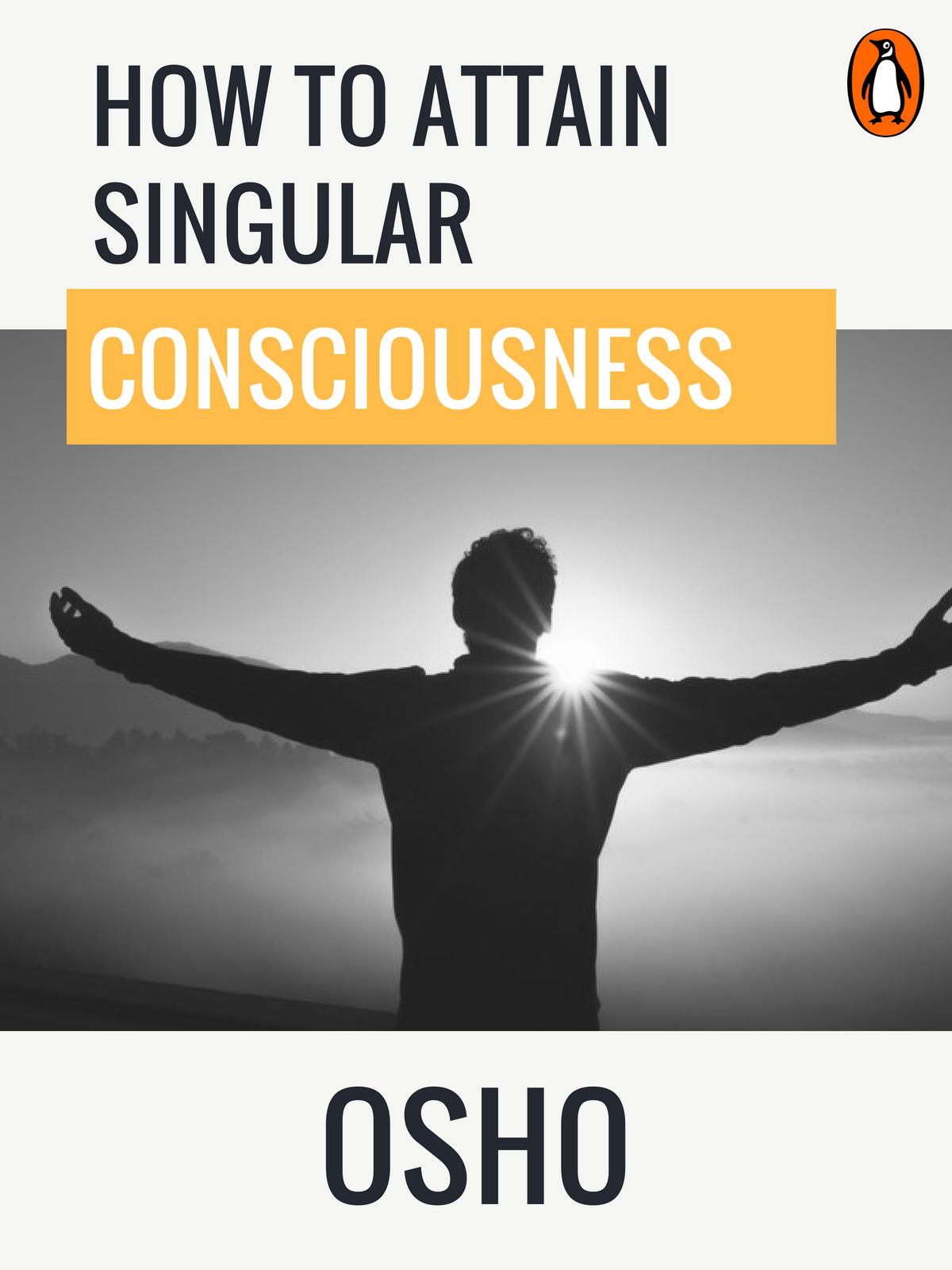 How to Attain Singular Consciousness