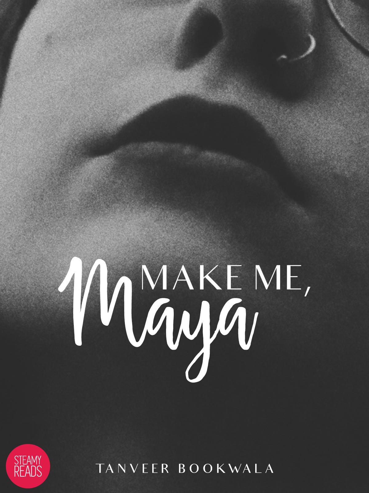 Make me, Maya