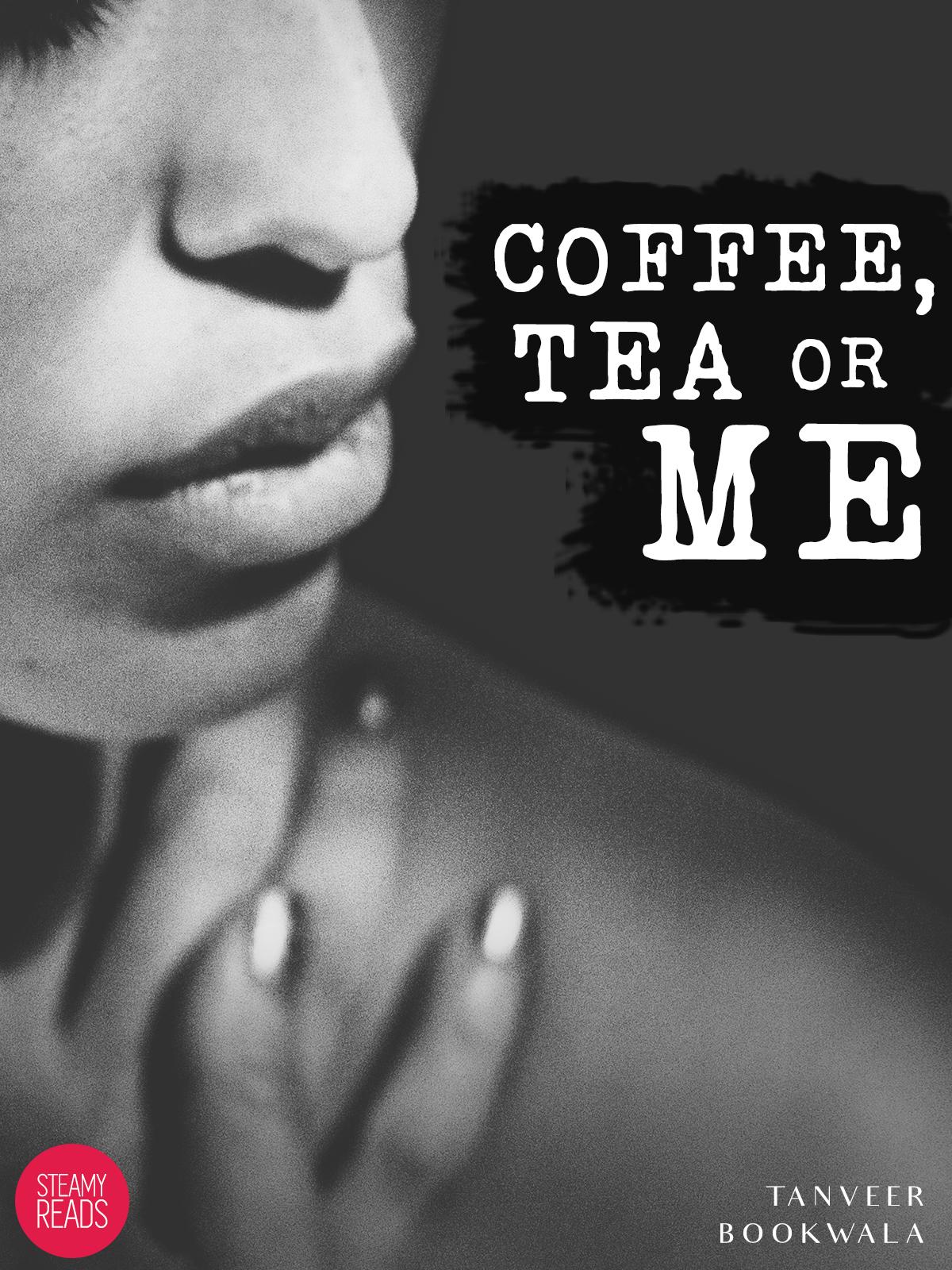 Coffe, Tea or Me