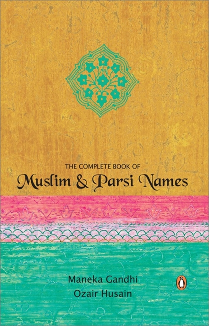 The Complete Book Of Muslim & Parsi Names