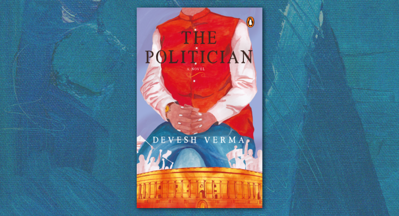 Politics, patriarchy and parochialism-charting the course of a political destiny in The Politician by Devesh Verma