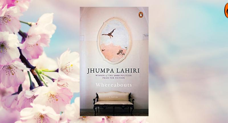 Whereabouts: Jhumpa Lahiri's latest literary landscape